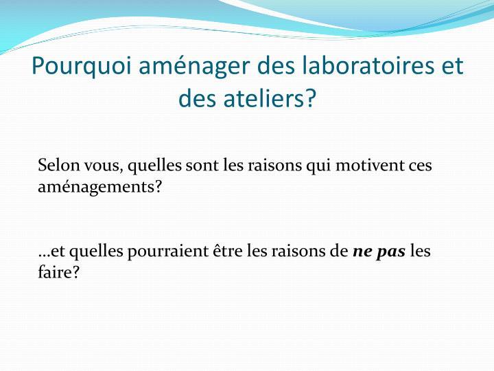 Pourquoi aménager des laboratoires et des ateliers?