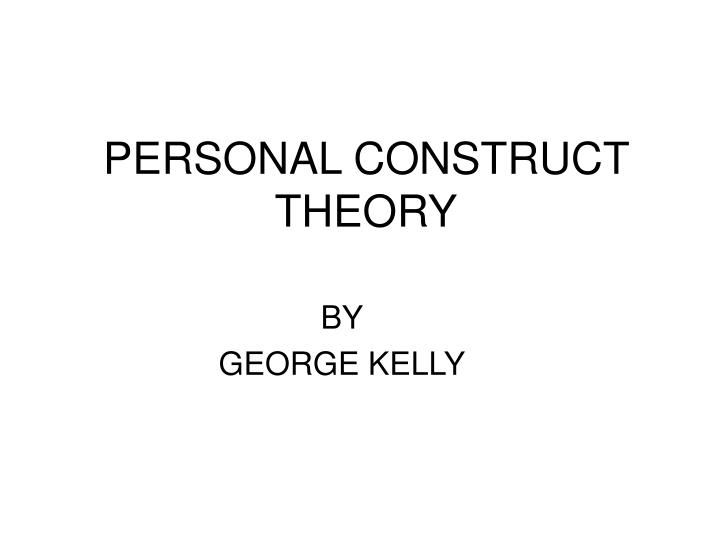 personal construct theory Website of the uk personal construct psychology association (pcpa) it provides a locus for all activities related to personal construct psychology within the uk.