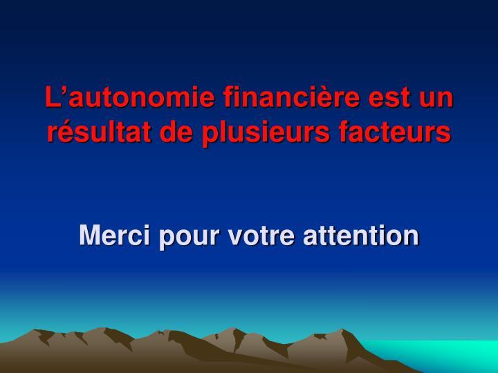L'autonomie financière est un résultat de plusieurs facteurs
