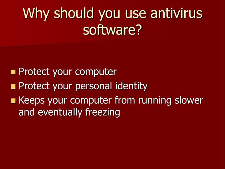 Why should you use antivirus software?