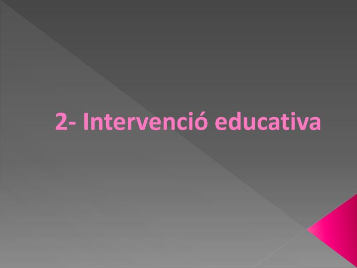 2- Intervenció educativa