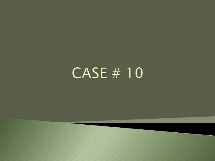 CASE # 10