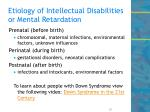 etiology of intellectual disabilities or mental retardation