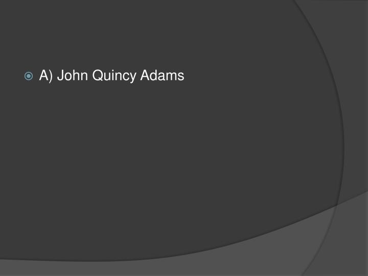 A) John Quincy Adams