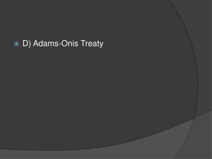 D) Adams-Onis Treaty