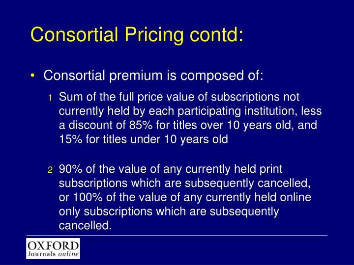 Consortial Pricing contd: