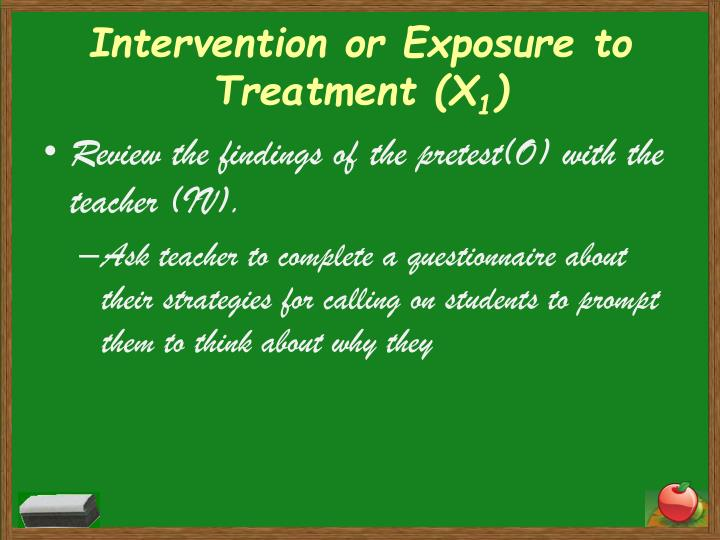 Intervention or Exposure to Treatment (X