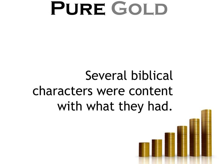 Several biblical characters were content with what they had.