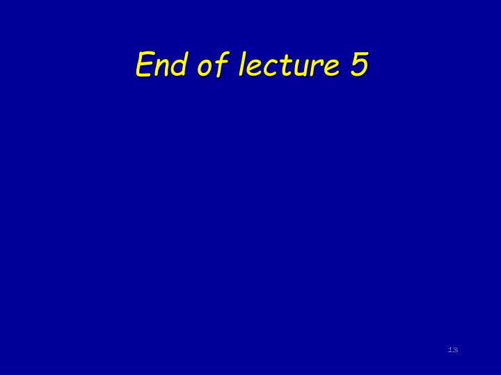 End of lecture 5