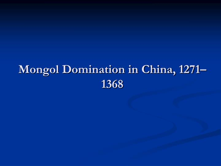 Mongol Domination in China, 1271–1368