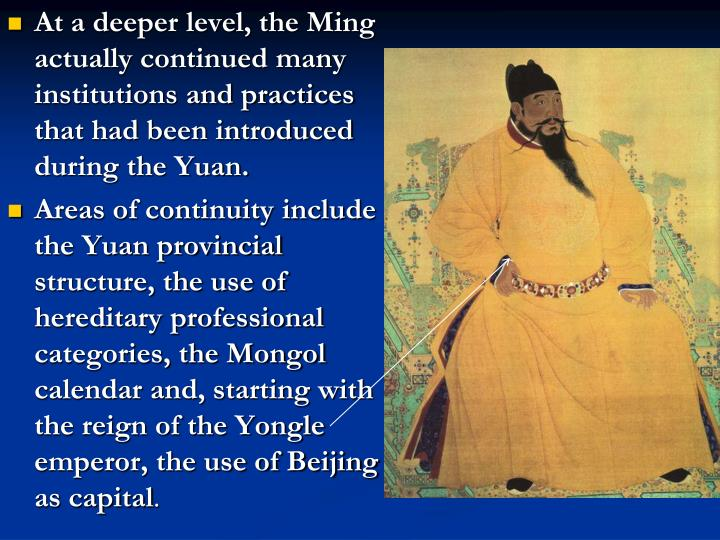 At a deeper level, the Ming actually continued many institutions and practices that had been introduced during the Yuan.