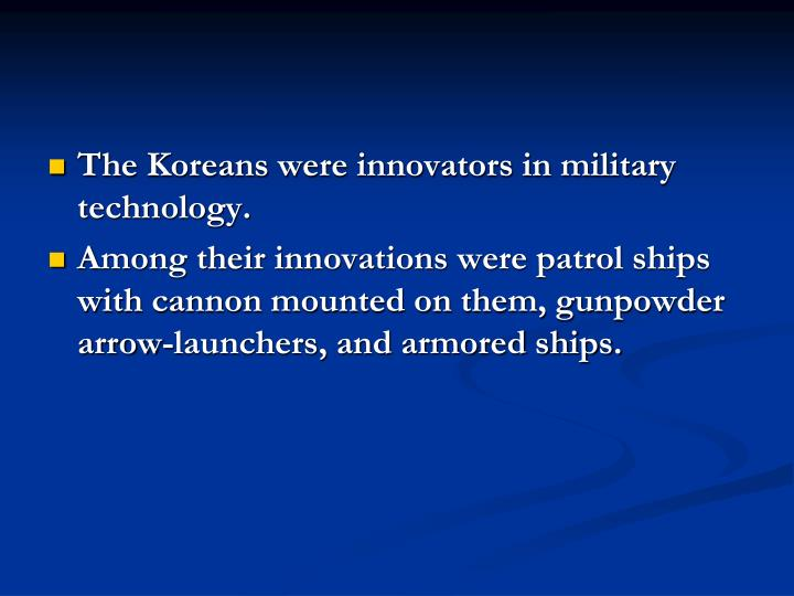 The Koreans were innovators in military technology.