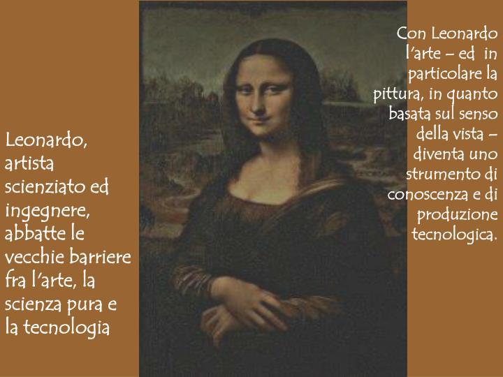 Con Leonardo l'arte – ed  in particolare la pittura, in quanto basata sul senso della vista – diventa uno strumento di conoscenza e di produzione tecnologica.