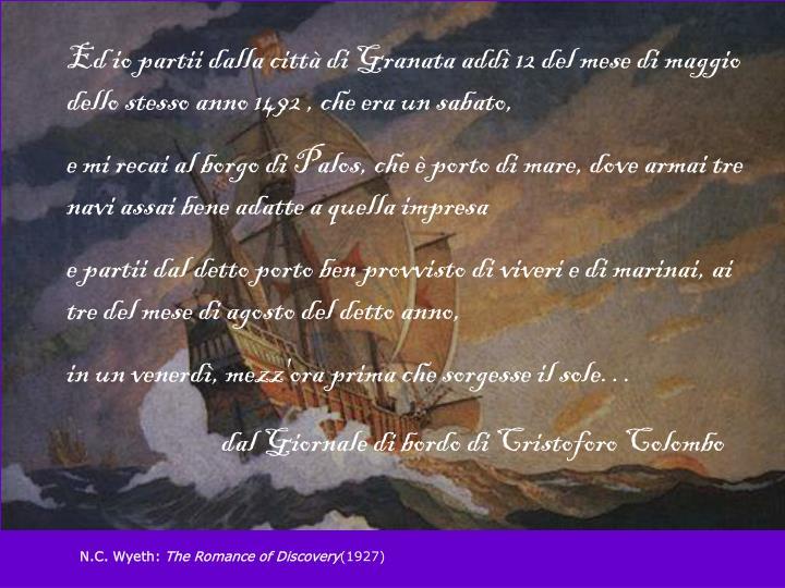 Ed io partii dalla città di Granata addì 12 del mese di maggio dello stesso anno 1492 , che era un sabato,