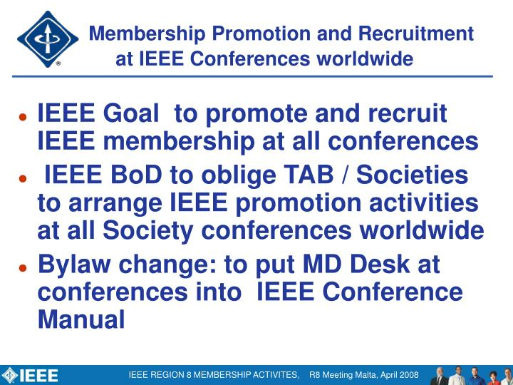 IEEE Goal  to promote and recruit IEEE membership at all conferences