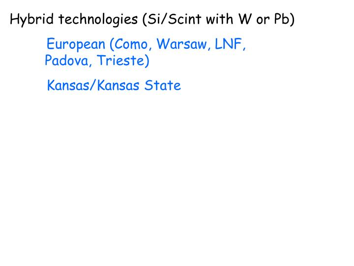 Hybrid technologies (Si/Scint with W or Pb)