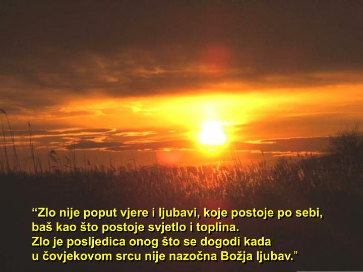 """""""Zlo nije poput vjere i ljubavi, koje postoje po sebi,"""