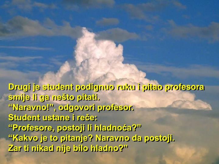 Drugi je student podignuo ruku i pitao profesora smije li ga nešto pitati.