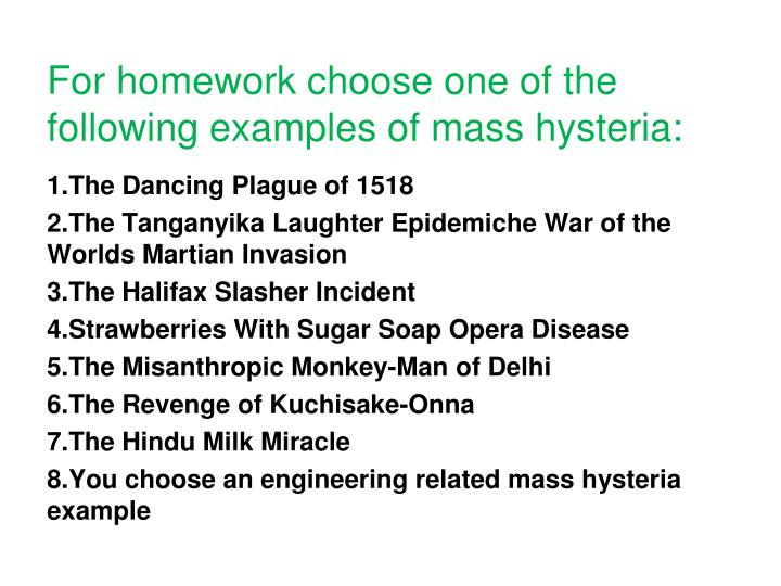 For homework choose one of the following examples of mass hysteria: