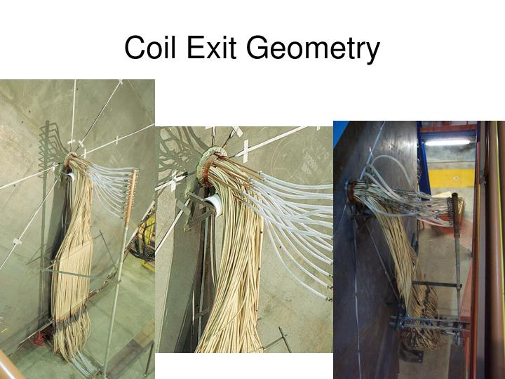 Coil Exit Geometry
