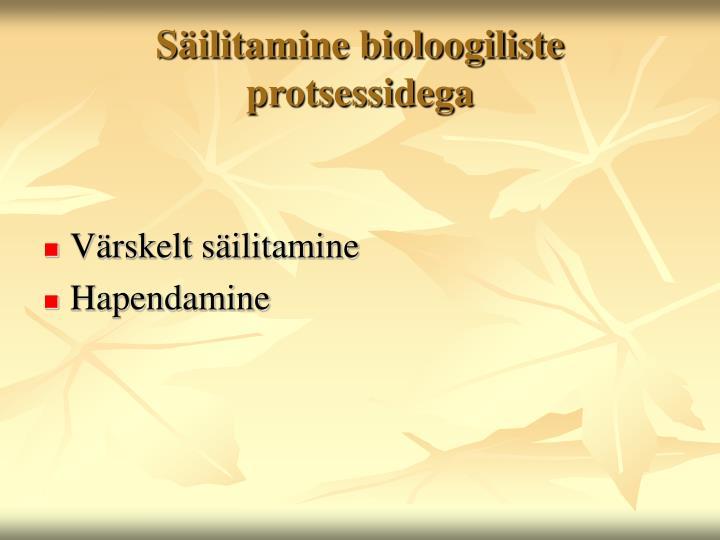 Säilitamine bioloogiliste protsessidega