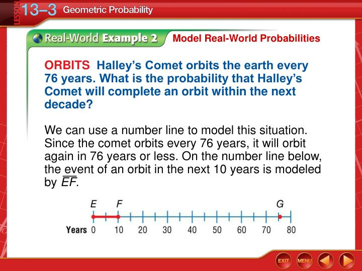 We can use a number line to model this situation. Since the comet orbits every 76 years, it will orbit again in 76 years or less. On the number line below, the event of an orbit in the next 10 years is modeled
