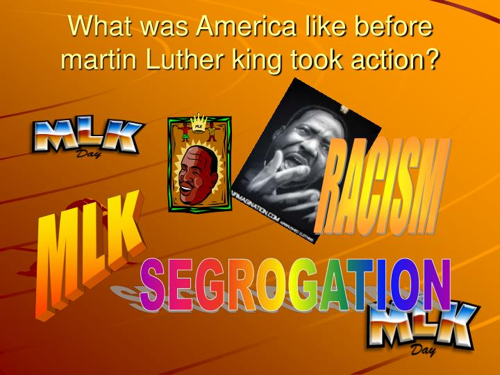 What was America like before martin Luther king took action?