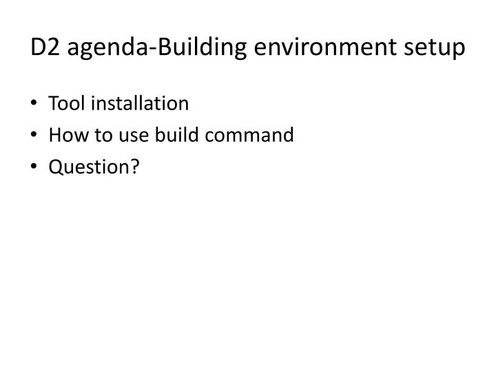 D2 agenda-Building environment setup