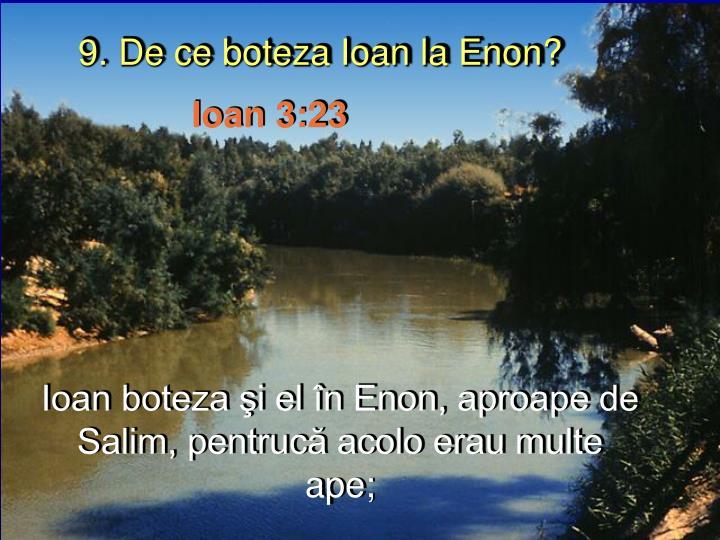 9. De ce boteza Ioan la Enon?