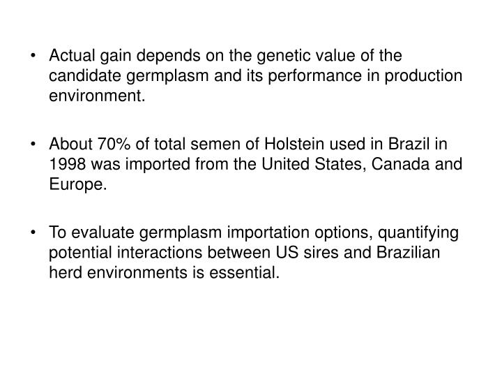 Actual gain depends on the genetic value of the candidate germplasm and its performance in production environment.