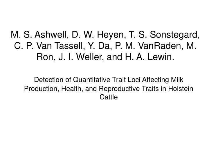 M. S. Ashwell, D. W. Heyen, T. S. Sonstegard, C. P. Van Tassell, Y. Da, P. M. VanRaden, M. Ron, J. I. Weller, and H. A. Lewin.