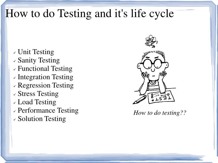 How to do Testing and it's life cycle