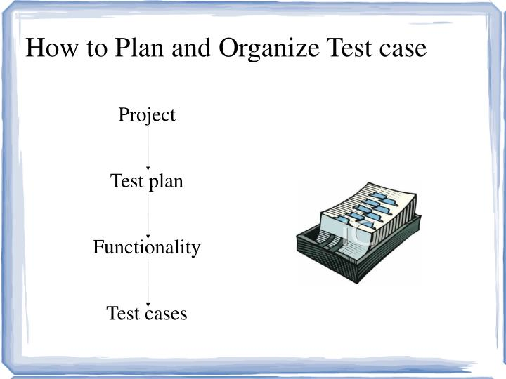 How to Plan and Organize Test case