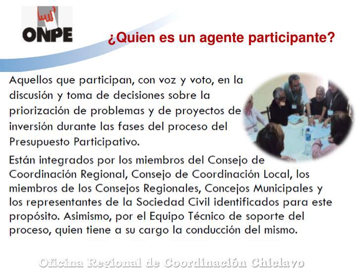 ¿Quien es un agente participante?