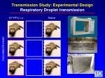 transmission study experimental design respiratory droplet transmission1
