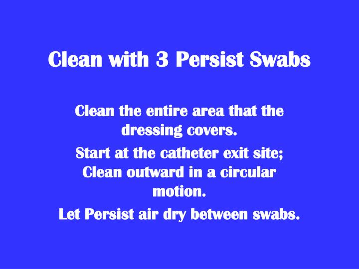 Clean with 3 Persist Swabs