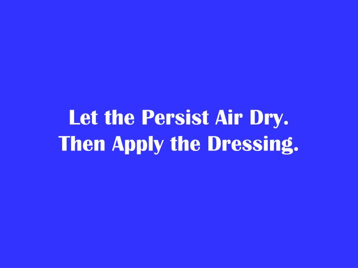 Let the Persist Air Dry.