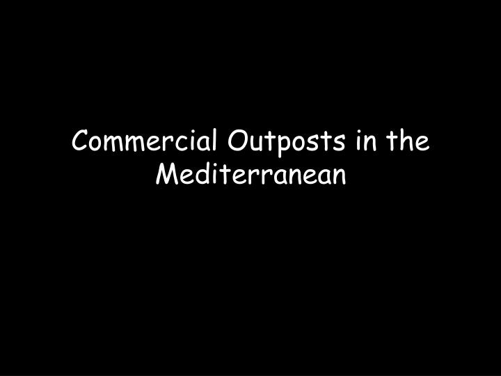Commercial Outposts in the Mediterranean