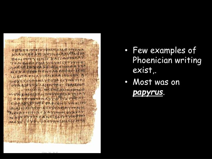 Few examples of Phoenician writing exist,.
