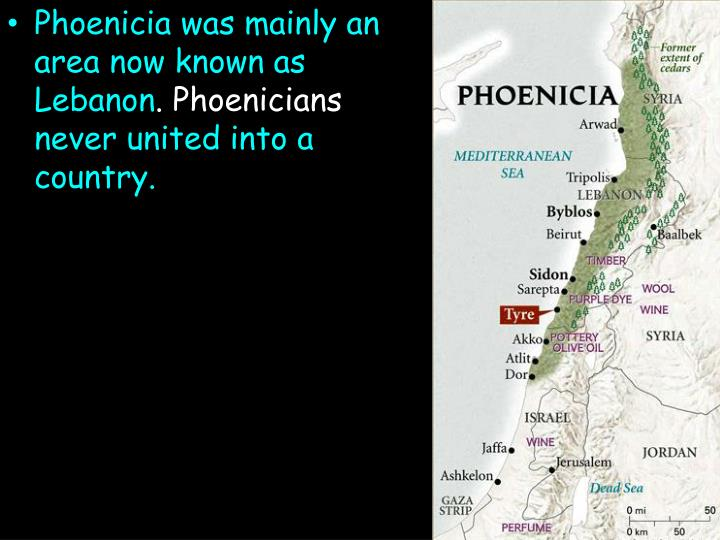 Phoenicia was mainly an area now known as Lebanon
