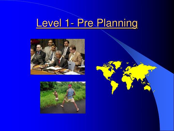 Level 1- Pre Planning