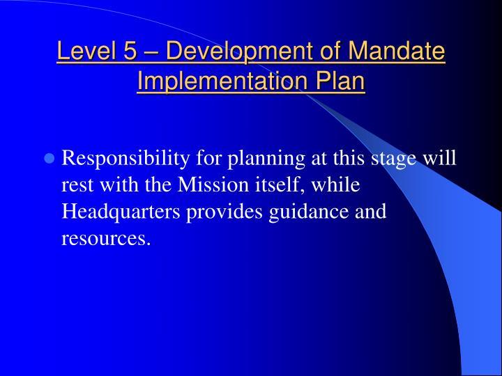 Level 5 – Development of Mandate Implementation Plan