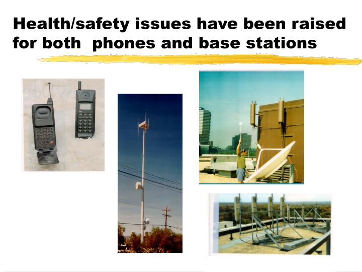 Health/safety issues have been raised for both  phones and base stations
