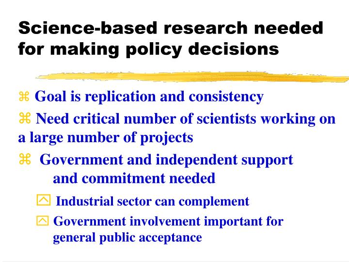 Science-based research needed for making policy decisions