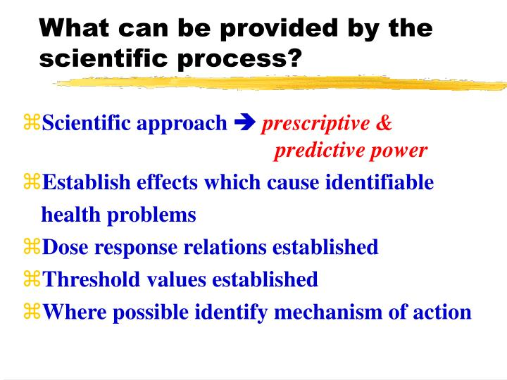 What can be provided by the scientific process?