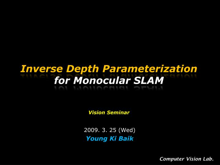 Inverse depth parameterization for monocular slam vision seminar