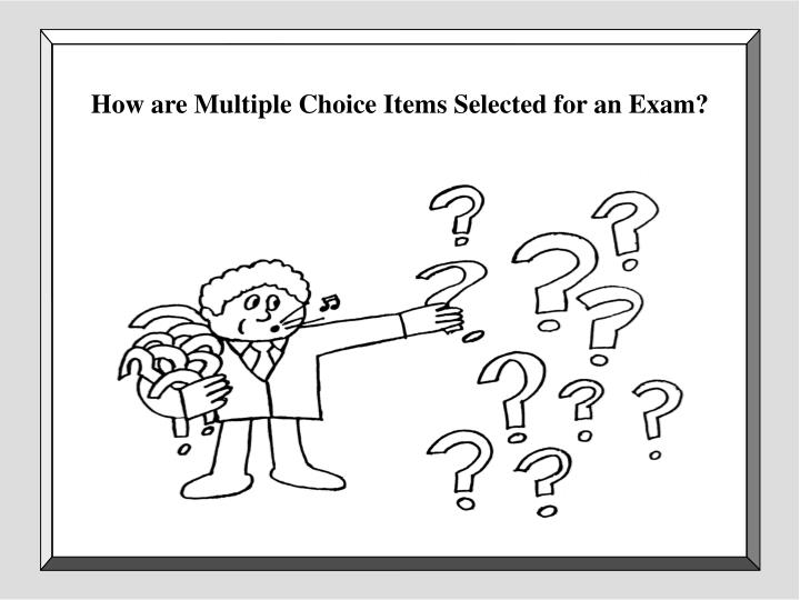 How are Multiple Choice Items Selected for an Exam?