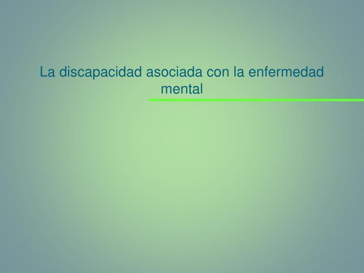 La discapacidad asociada con la enfermedad mental