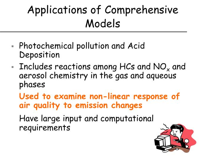 Applications of Comprehensive Models