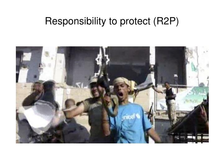 Responsibility to protect (R2P)